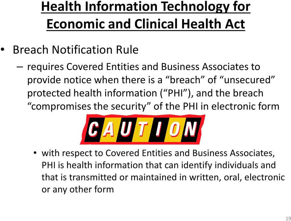 compromises the security of the PHI in electronic form with respect to Covered Entities and Business Associates, PHI is health