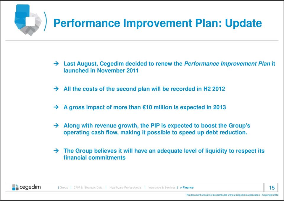 expected in 2013 Along with revenue growth, the PIP is expected to boost the Group s operating cash flow, making it possible
