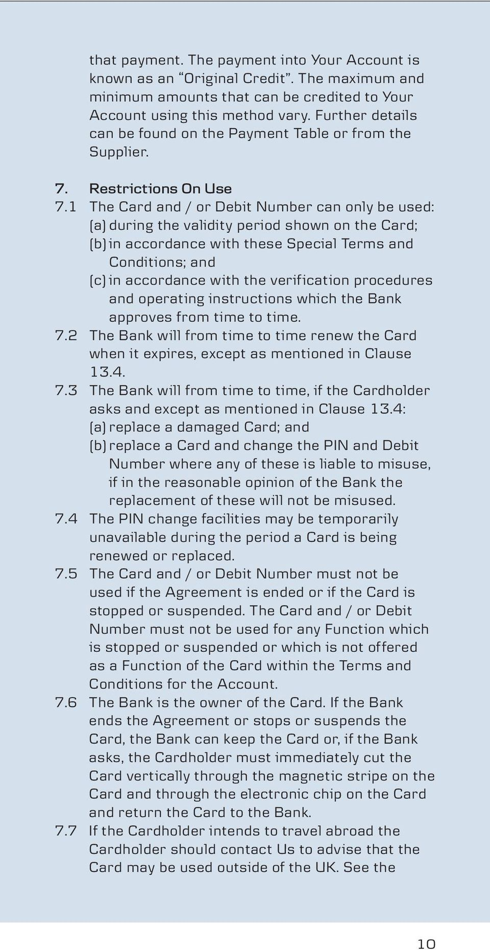 1 The Card and / or Debit Number can only be used: (a) during the validity period shown on the Card; (b) in accordance with these Special Terms and Conditions; and (c) in accordance with the