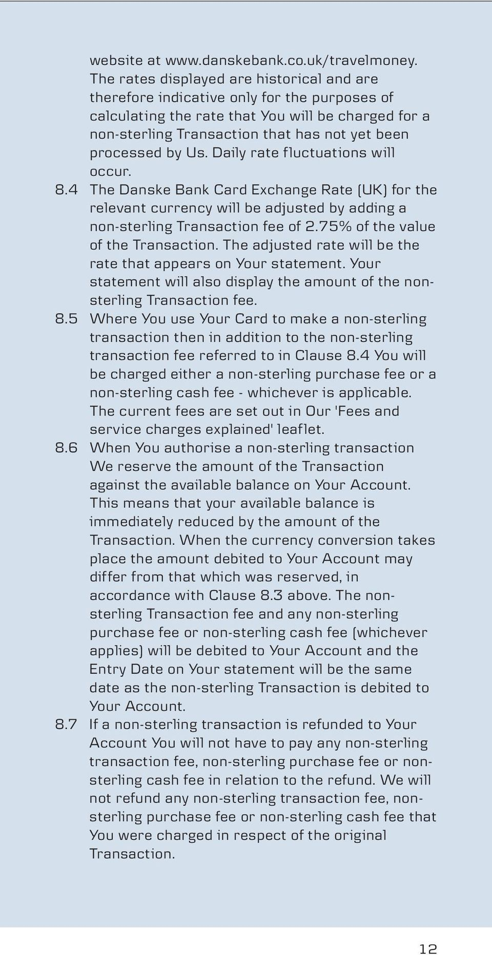 by Us. Daily rate fluctuations will occur. 8.4 The Danske Bank Card Exchange Rate (UK) for the relevant currency will be adjusted by adding a non-sterling Transaction fee of 2.
