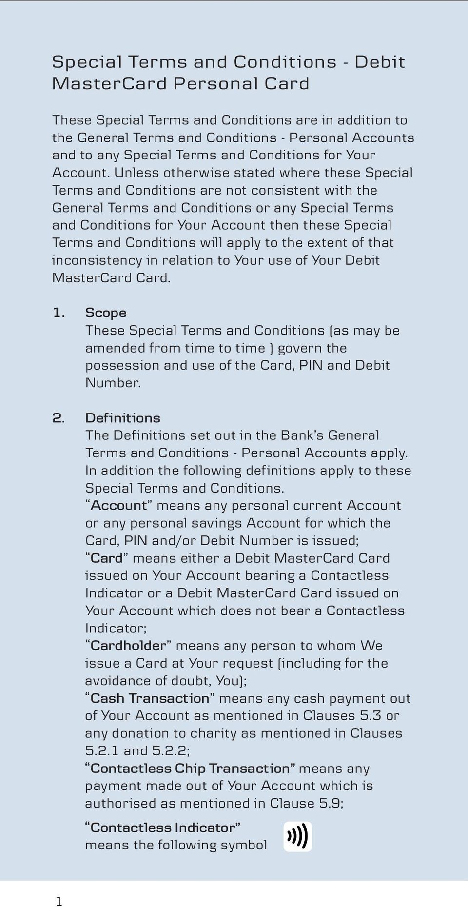 Unless otherwise stated where these Special Terms and Conditions are not consistent with the General Terms and Conditions or any Special Terms and Conditions for Your Account then these Special Terms