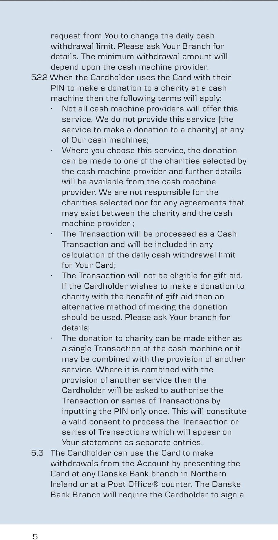 We do not provide this service (the service to make a donation to a charity) at any of Our cash machines; Where you choose this service, the donation can be made to one of the charities selected by