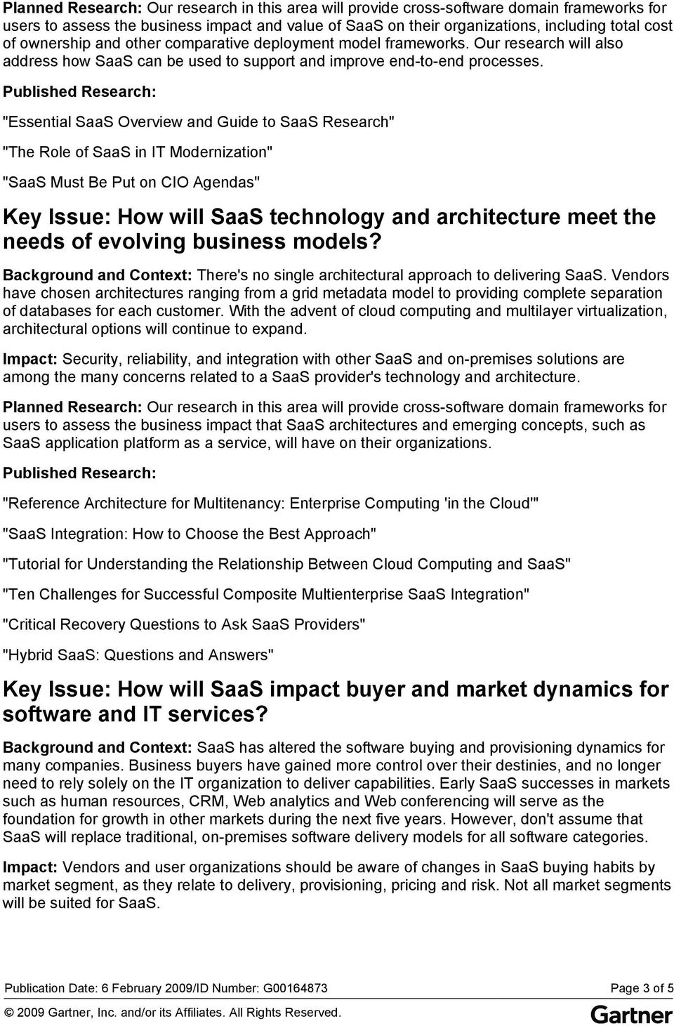 """Essential SaaS Overview and Guide to SaaS Research"" ""The Role of SaaS in IT Modernization"" ""SaaS Must Be Put on CIO Agendas"" Key Issue: How will SaaS technology and architecture meet the needs of"