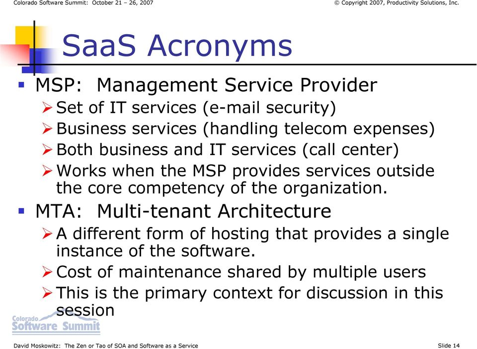 MTA: Multi-tenant Architecture A different form of hosting that provides a single instance of the software.