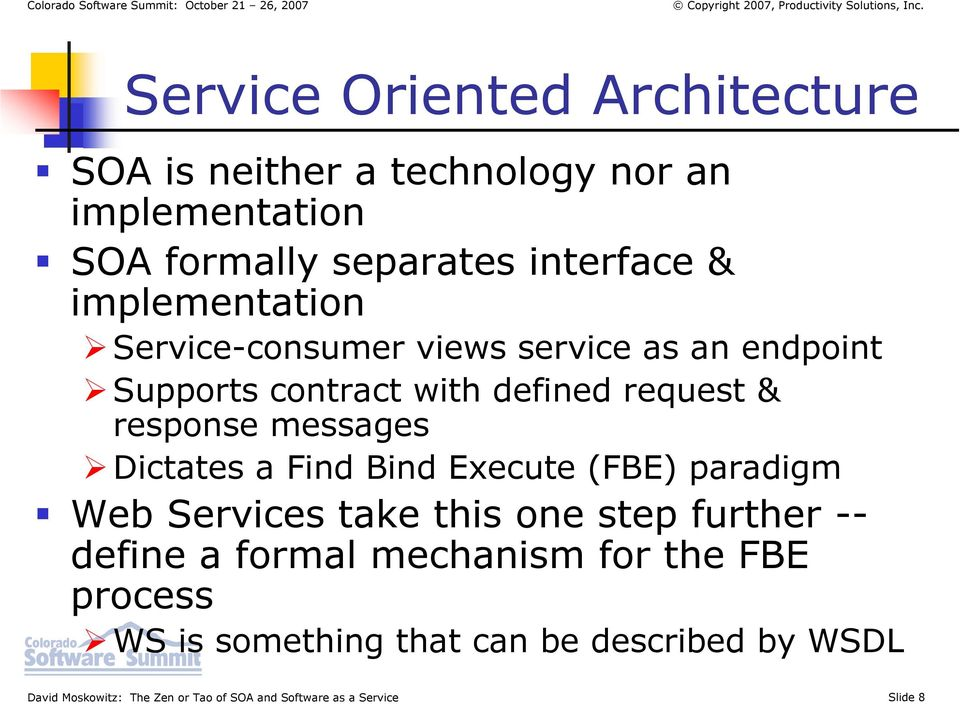 Dictates a Find Bind Execute (FBE) paradigm Web Services take this one step further -- define a formal mechanism for the