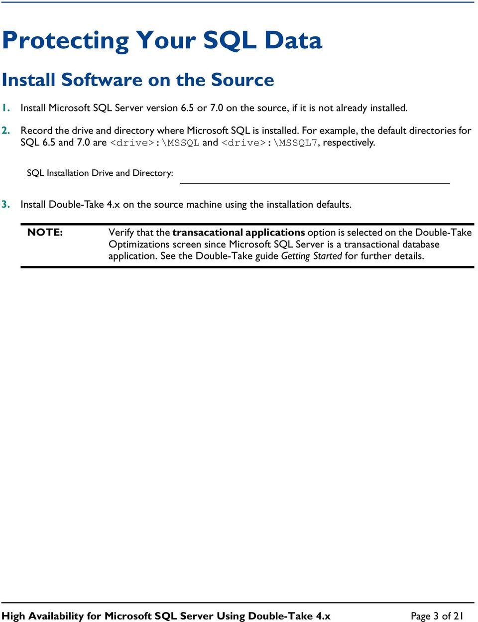 SQL Installation Drive and Directory: 3. Install Doble-Take 4.x on the sorce machine sing the installation defalts.