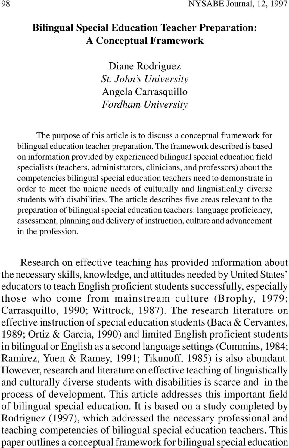 The framework described is based on information provided by experienced bilingual special education field specialists (teachers, administrators, clinicians, and professors) about the competencies