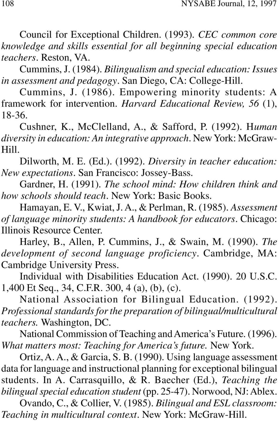 Harvard Educational Review, 56 (1), 18-36. Cushner, K., McClelland, A., & Safford, P. (1992). Human diversity in education: An integrative approach. New York: McGraw- Hill. Dilworth, M. E. (Ed.). (1992). Diversity in teacher education: New expectations.