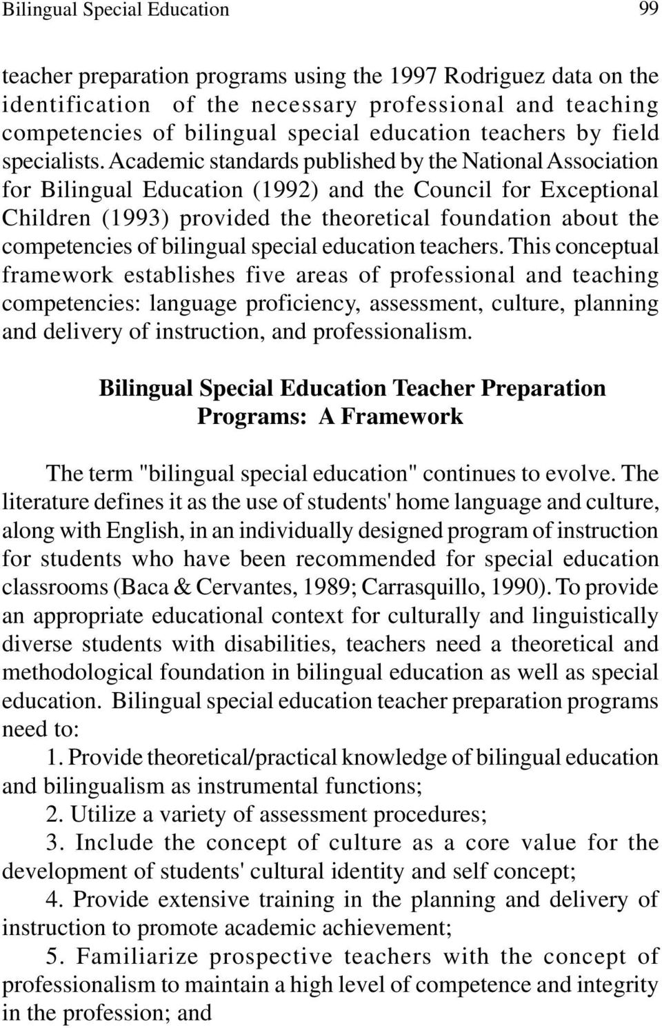 Academic standards published by the National Association for Bilingual Education (1992) and the Council for Exceptional Children (1993) provided the theoretical foundation about the competencies of