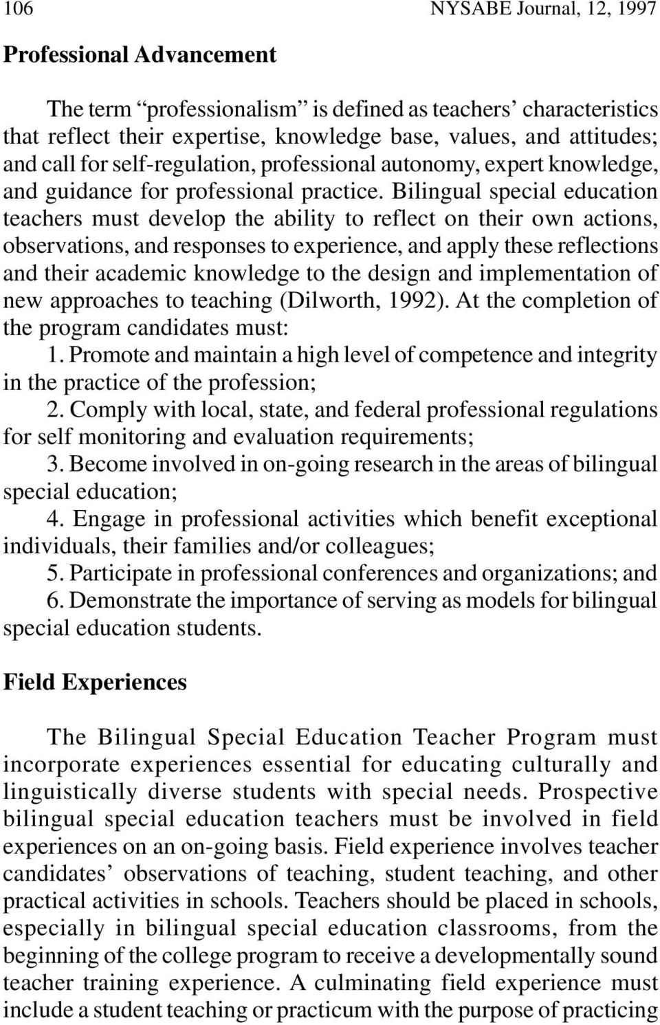 Bilingual special education teachers must develop the ability to reflect on their own actions, observations, and responses to experience, and apply these reflections and their academic knowledge to