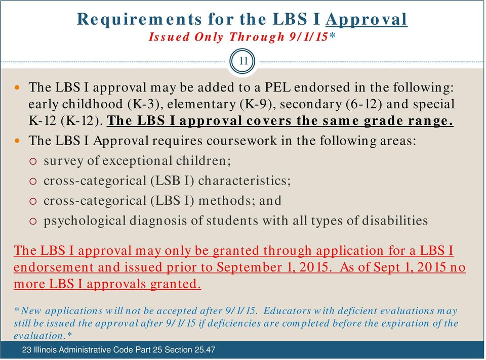 The LBS I Approval requires coursework in the following areas: survey of exceptional children; cross-categorical (LSB I) characteristics; cross-categorical (LBS I) methods; and psychological