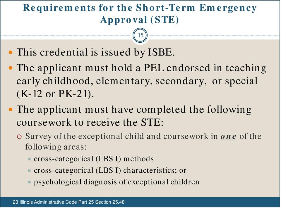 The applicant must have completed the following coursework to receive the STE: 15 Survey of the exceptional child and coursework in one