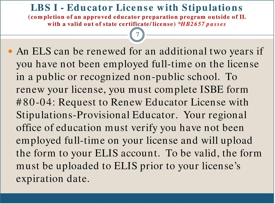 To renew your license, you must complete ISBE form #80-04: Request to Renew Educator License with Stipulations-Provisional Educator.
