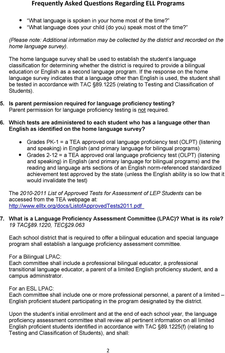 The home language survey shall be used to establish the student s language classification for determining whether the district is required to provide a bilingual education or English as a second