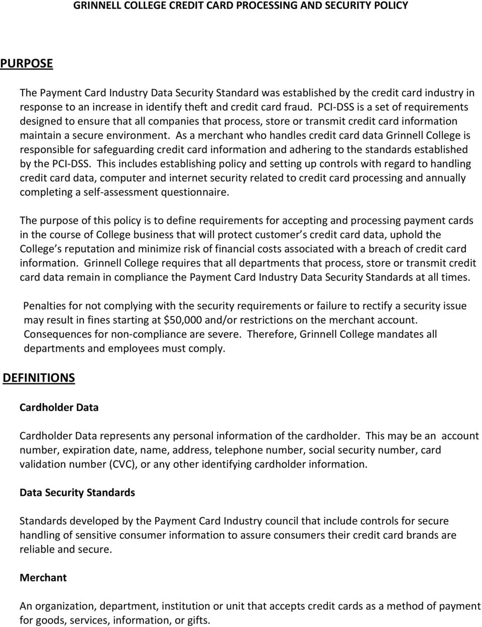 As a merchant who handles credit card data Grinnell College is responsible for safeguarding credit card information and adhering to the standards established by the PCI DSS.