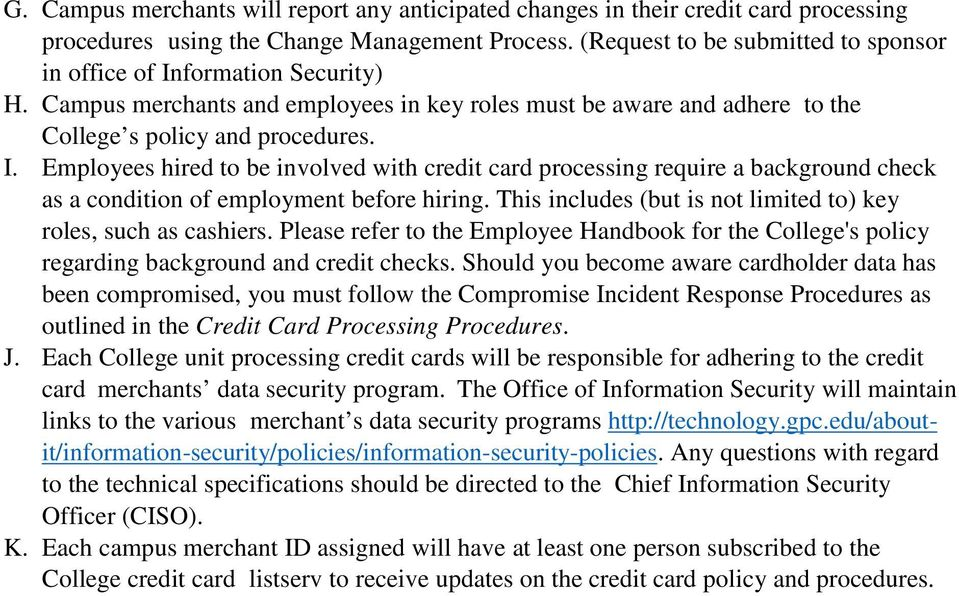 This includes (but is not limited to) key roles, such as cashiers. Please refer to the Employee Handbook for the College's policy regarding background and credit checks.
