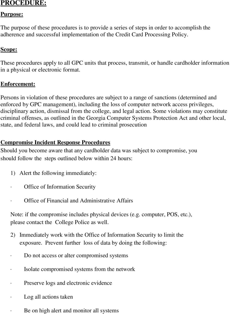 Enforcement: Persons in violation of these procedures are subject to a range of sanctions (determined and enforced by GPC management), including the loss of computer network access privileges,