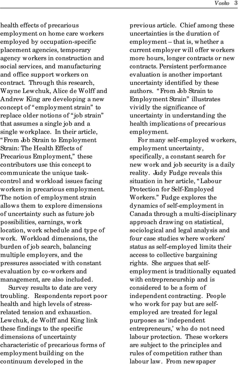 Through this research, Wayne Lewchuk, Alice de Wolff and Andrew King are developing a new concept of employment strain to replace older notions of job strain that assumes a single job and a single
