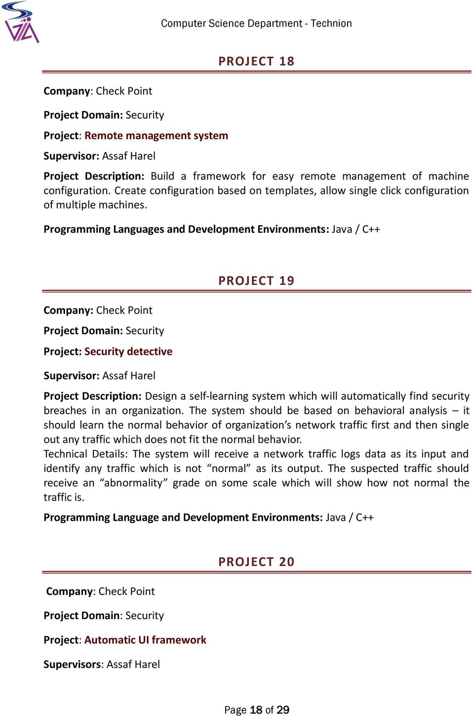 Programming Languages and Development Environments: Java / C++ Company: Check Point Project Domain: Security Project: Security detective Supervisor: Assaf Harel PROJECT 19 Project Description: Design