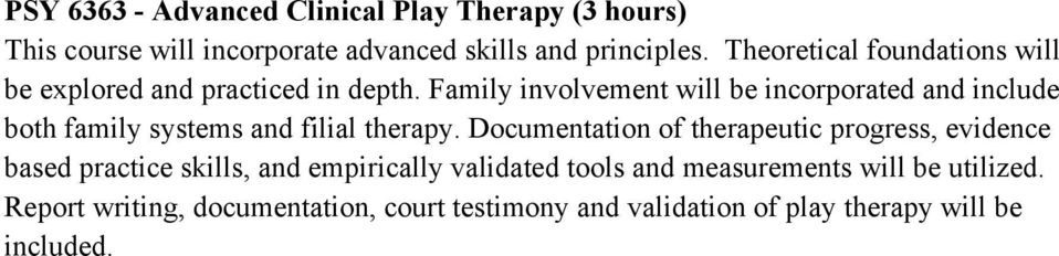 Family involvement will be incorporated and include both family systems and filial therapy.
