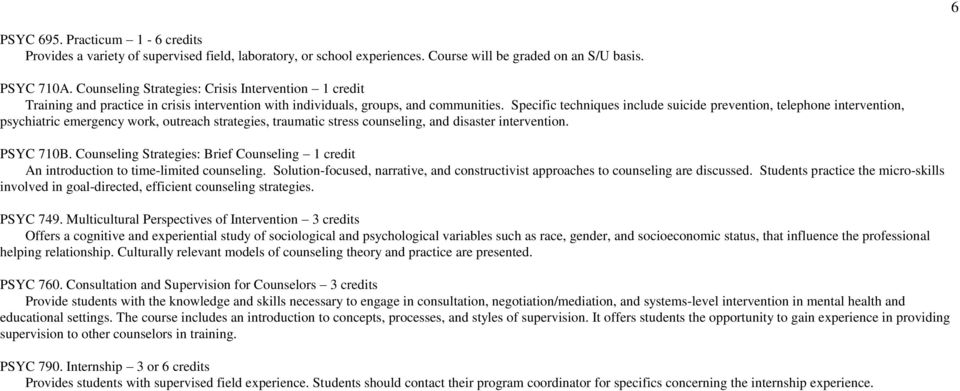 Specific techniques include suicide prevention, telephone intervention, psychiatric emergency work, outreach strategies, traumatic stress counseling, and disaster intervention. PSYC 710B.