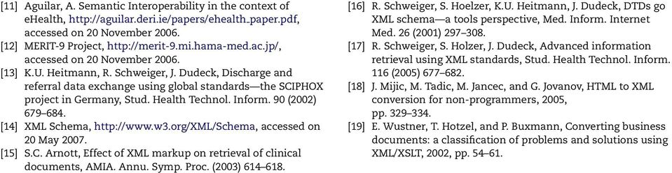 Inform. 90 (2002) 679 684. [14] XML Schema, http://www.w3.org/xml/schema, accessed on 20 May 2007. [15] S.C. Arnott, Effect of XML markup on retrieval of clinical documents, AMIA. Annu. Symp. Proc.