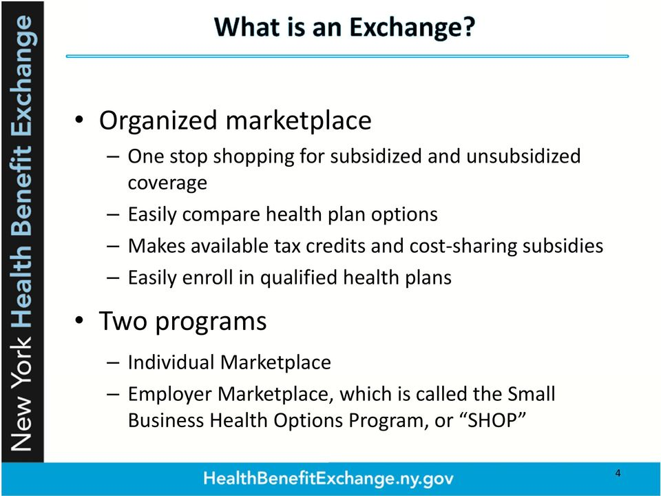subsidies Easily enroll in qualified health plans Two programs Individual