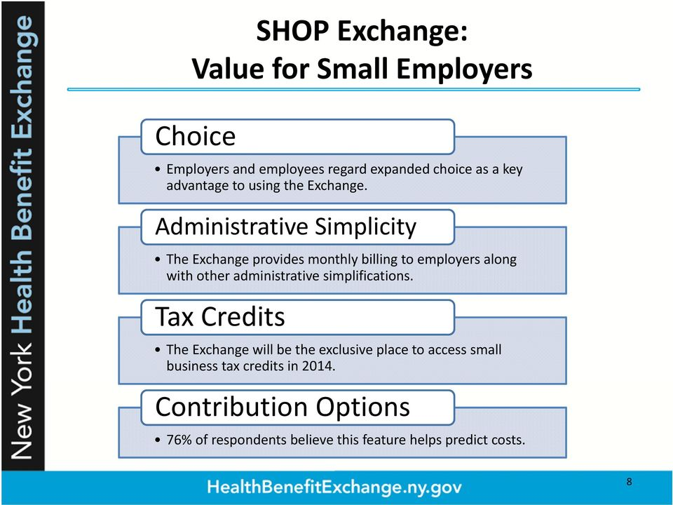 Administrative Simplicity The Exchange provides monthly billing to employers along with other administrative