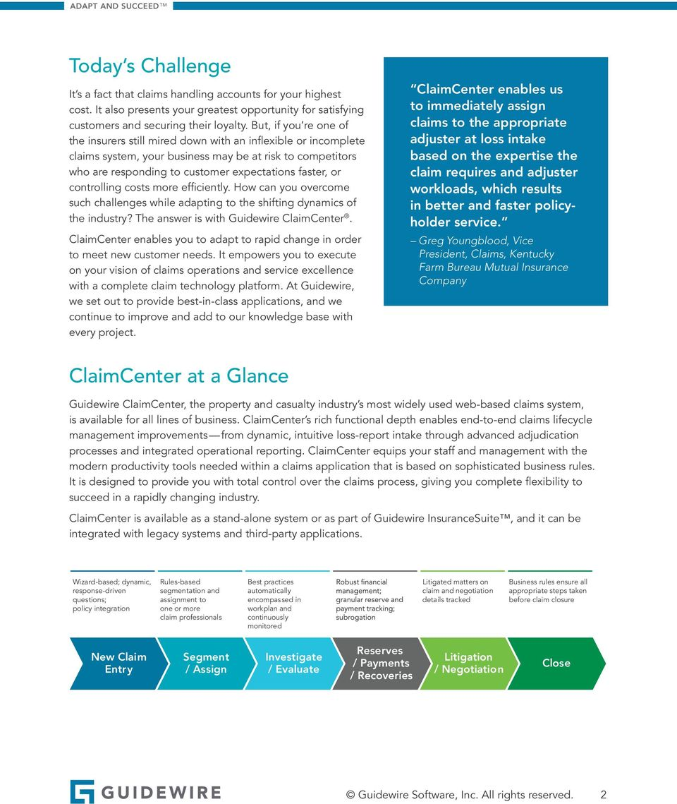 controlling costs more efficiently. How can you overcome such challenges while adapting to the shifting dynamics of the industry? The answer is with Guidewire ClaimCenter.