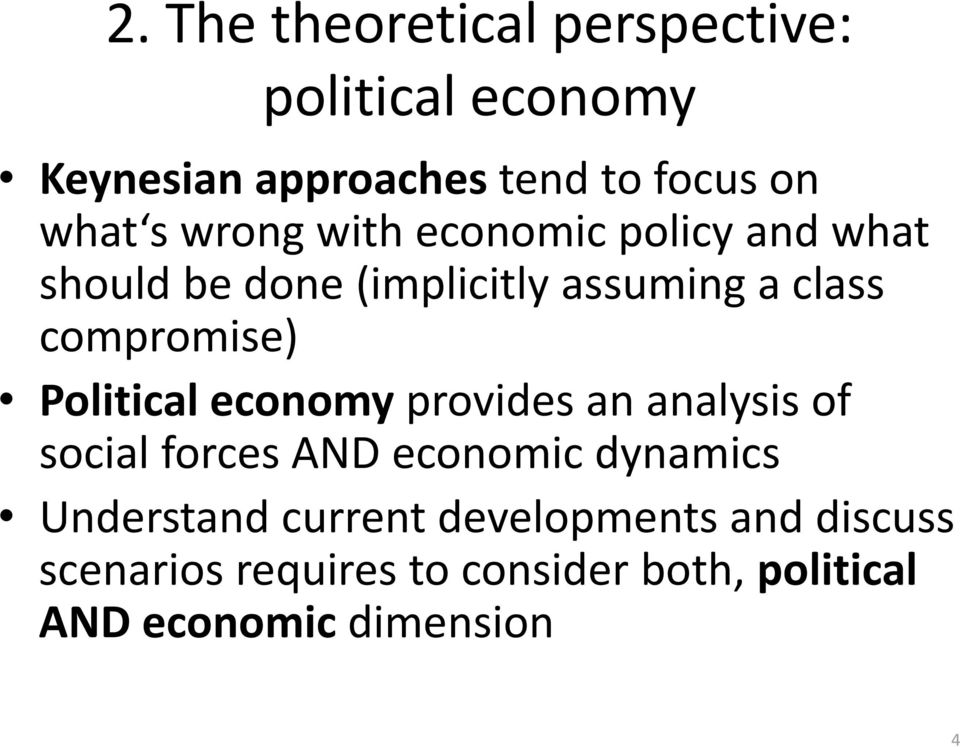 Political economy provides an analysis of social forces AND economic dynamics Understand