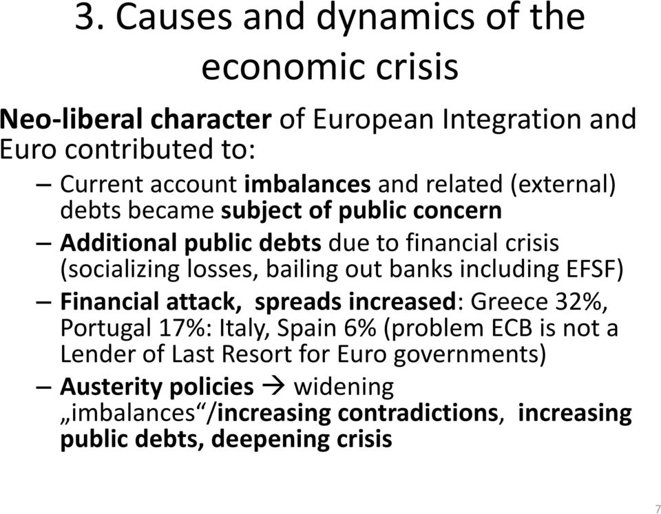 losses, bailing out banks including EFSF) Financial attack, spreads increased: Greece 32%, Portugal 17%: Italy, Spain 6% (problem ECB is not