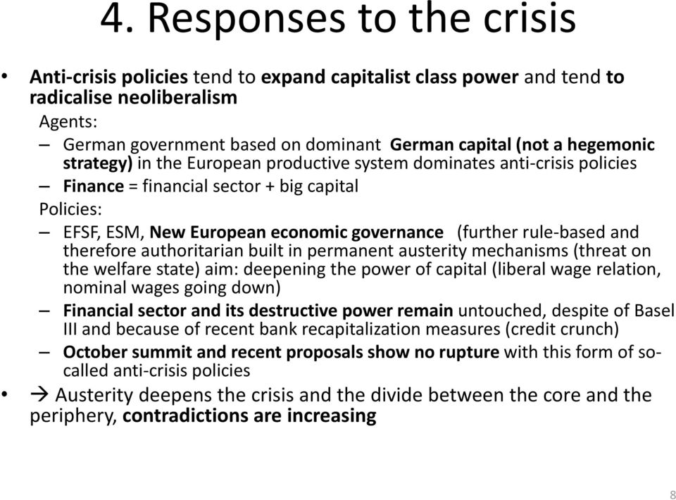 therefore authoritarian built in permanent austerity mechanisms (threat on the welfare state) aim: deepening the power of capital (liberal wage relation, nominal wages going down) Financial sector