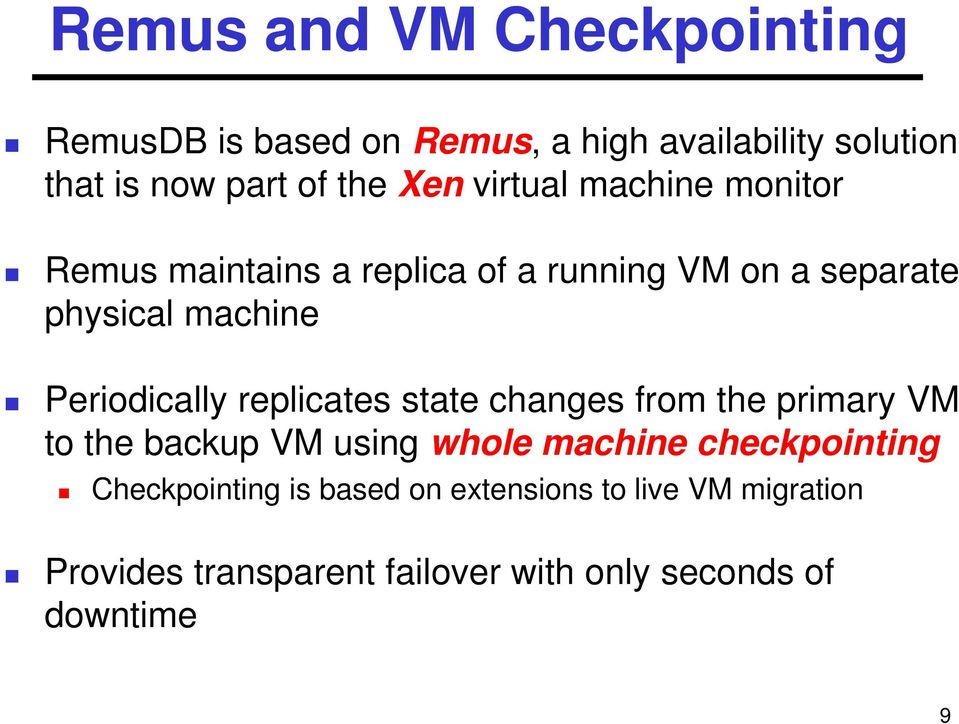 Periodically replicates state changes from the primary VM to the backup VM using whole machine checkpointing