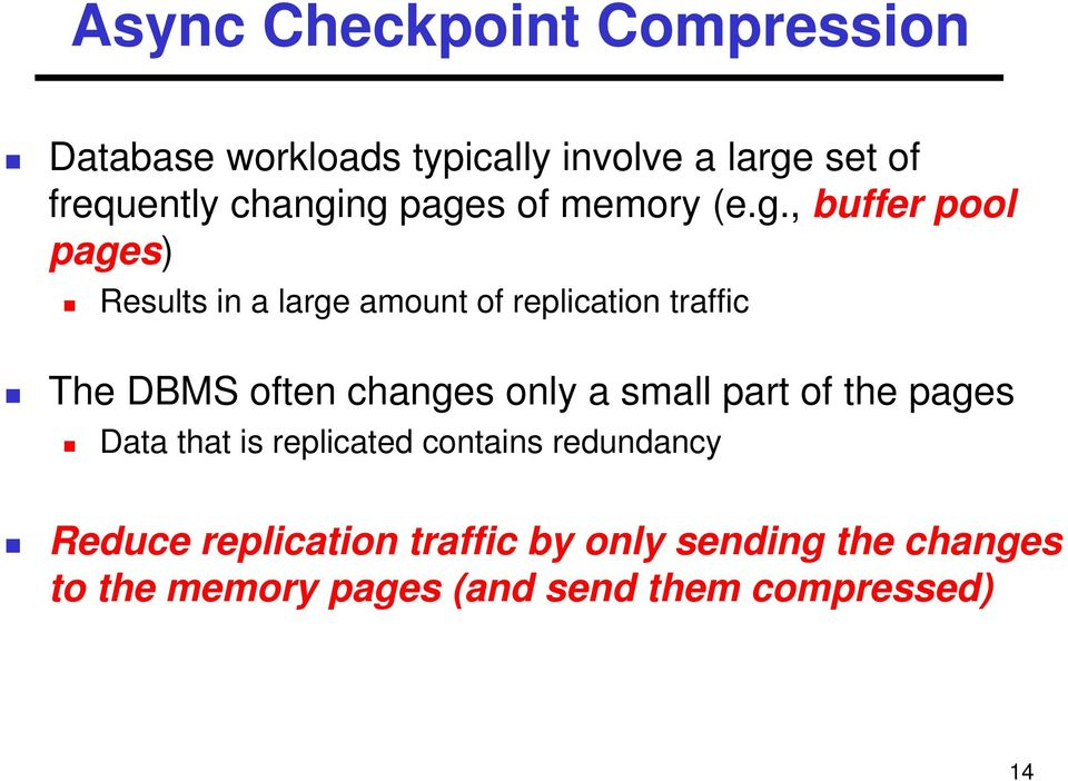 ng pages of memory (e.g., buffer pool pages) Results in a large amount of replication traffic The