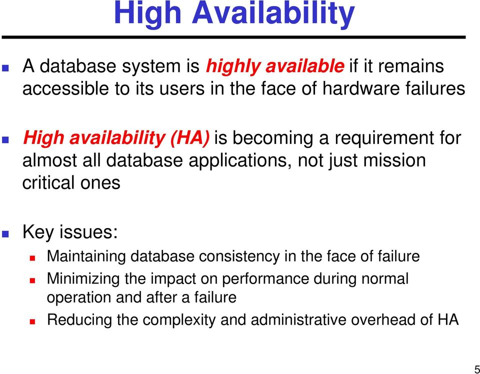mission critical ones Key issues: Maintaining database consistency in the face of failure Minimizing the impact
