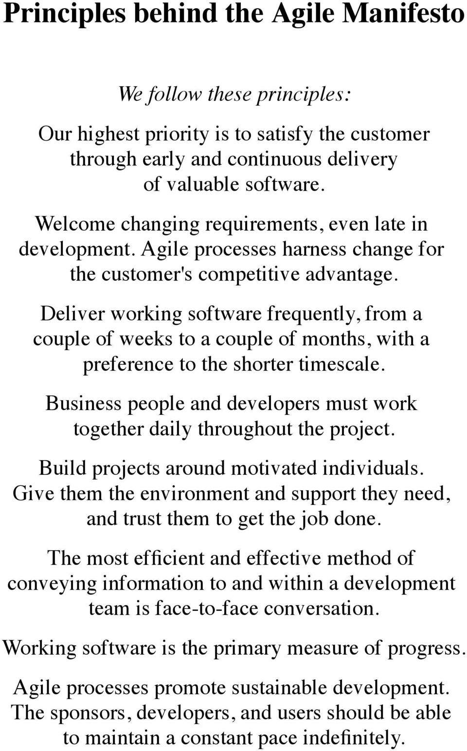 Deliver working software frequently, from a couple of weeks to a couple of months, with a preference to the shorter timescale.
