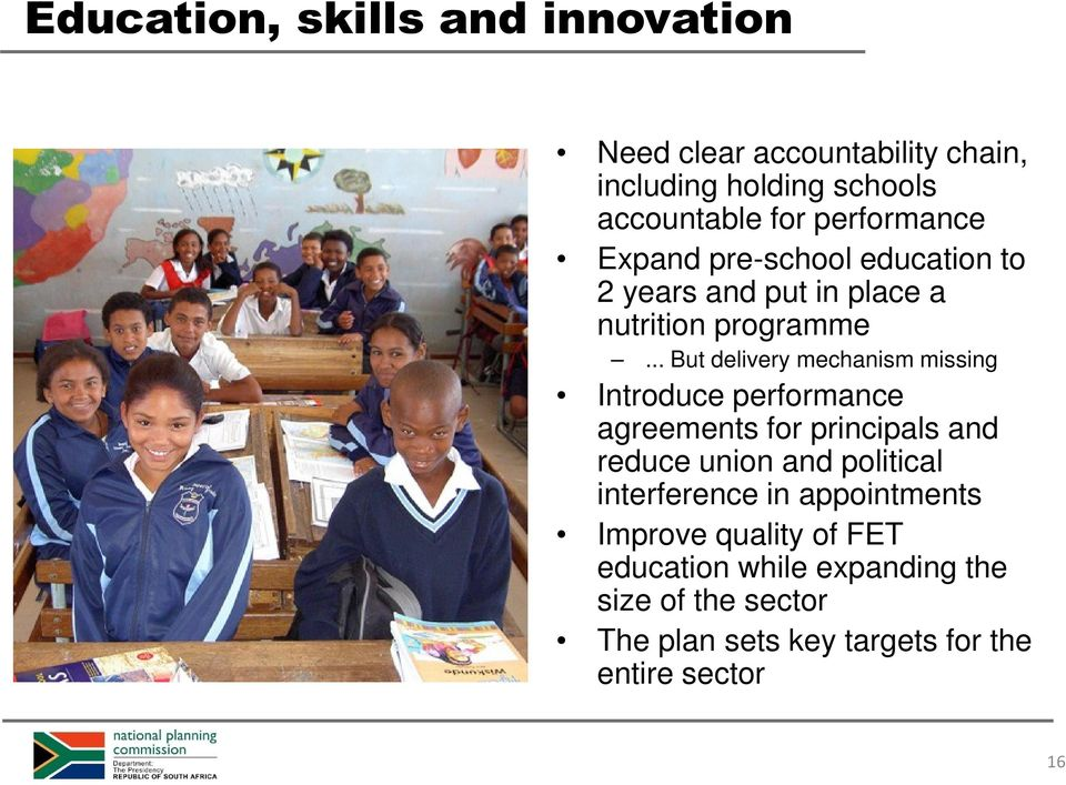 .. But delivery mechanism missing Introduce performance agreements for principals and reduce union and political