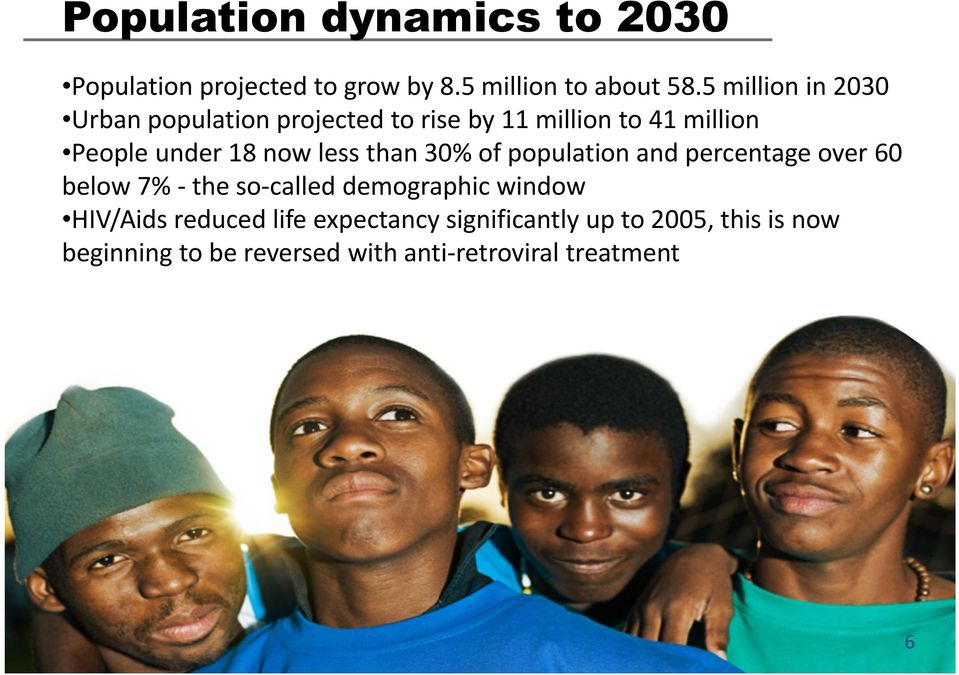 30% of population and percentage over 60 below 7% - the so-called demographic window HIV/Aids reduced life