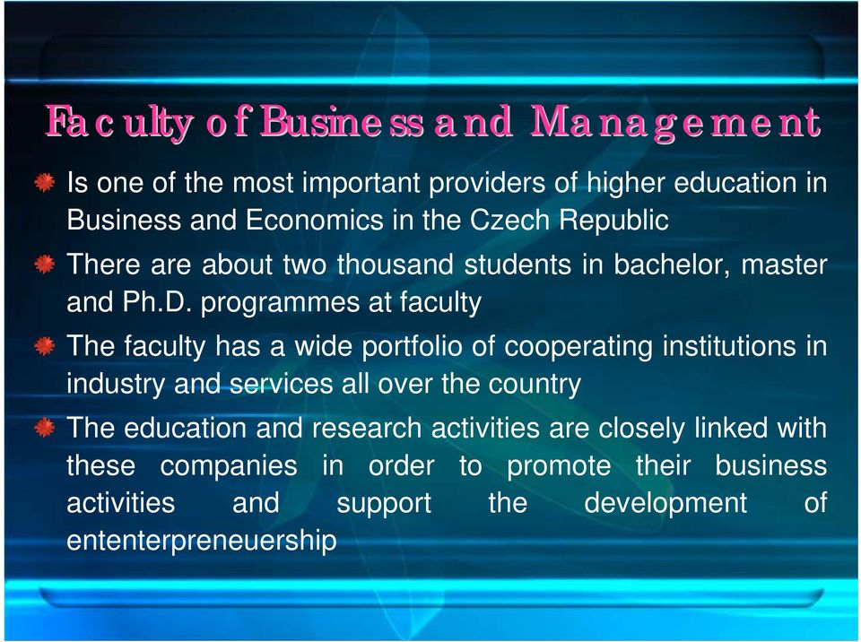 programmes at faculty The faculty has a wide portfolio of cooperating institutions in industry and services all over the country
