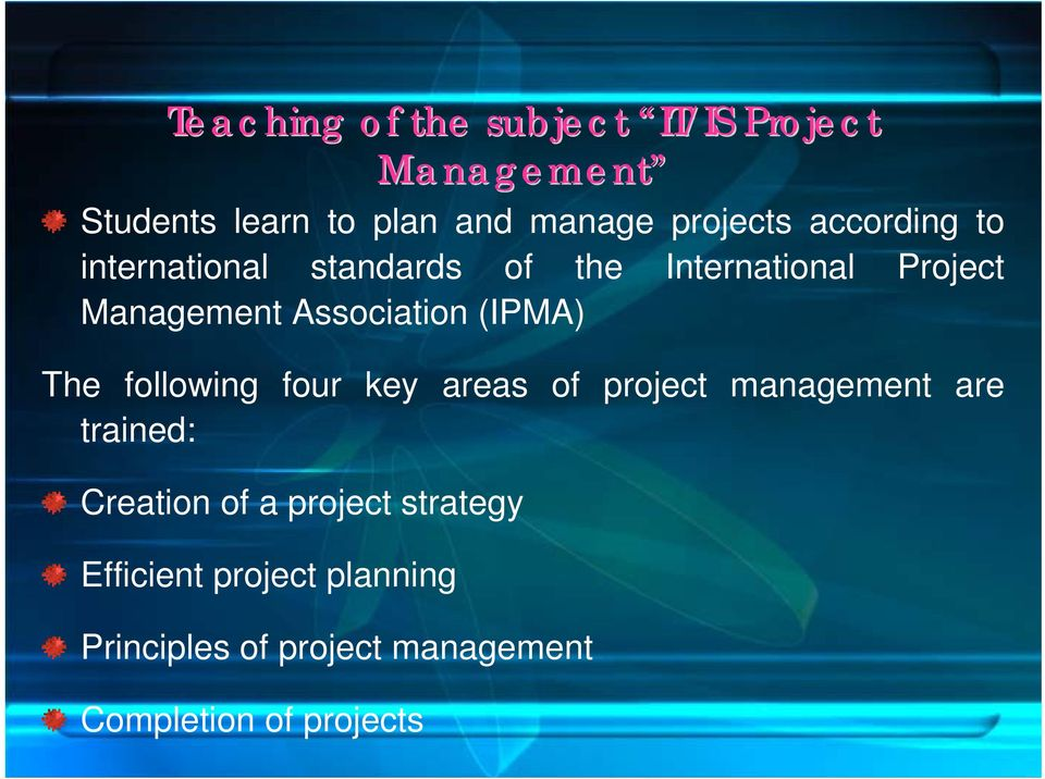 (IPMA) The following four key areas of project management are trained: Creation of a