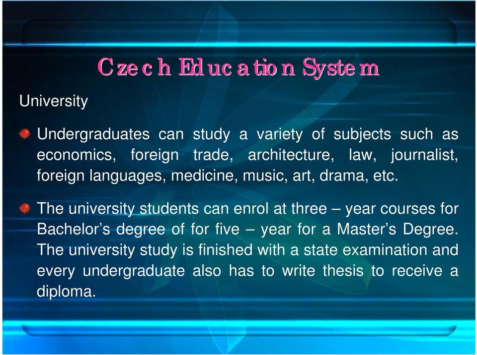 The university students can enrol at three year courses for Bachelor s degree of for five year for a Master s
