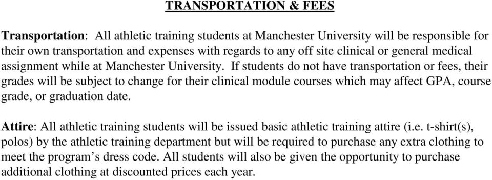 If students do not have transportation or fees, their grades will be subject to change for their clinical module courses which may affect GPA, course grade, or graduation date.