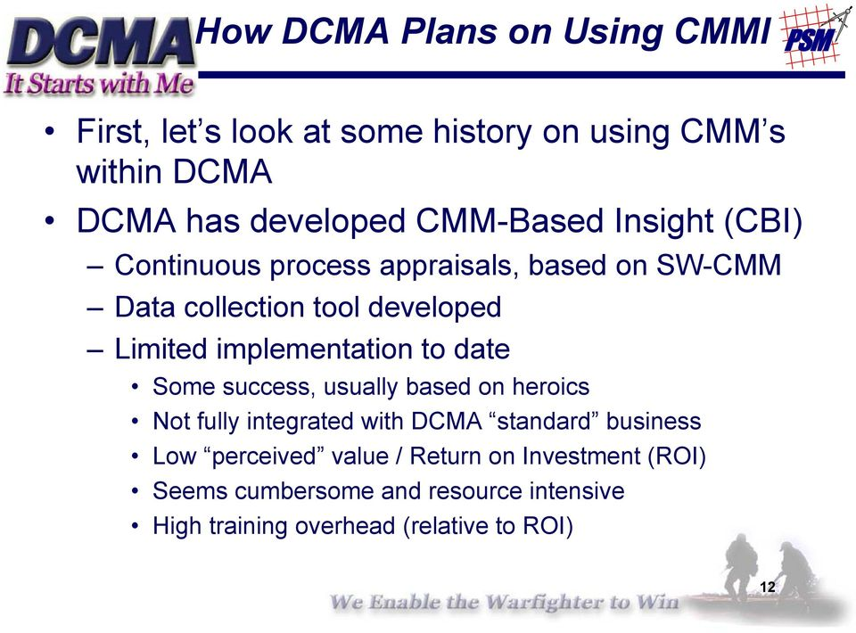 implementation to date Some success, usually based on heroics Not fully integrated with DCMA standard business Low