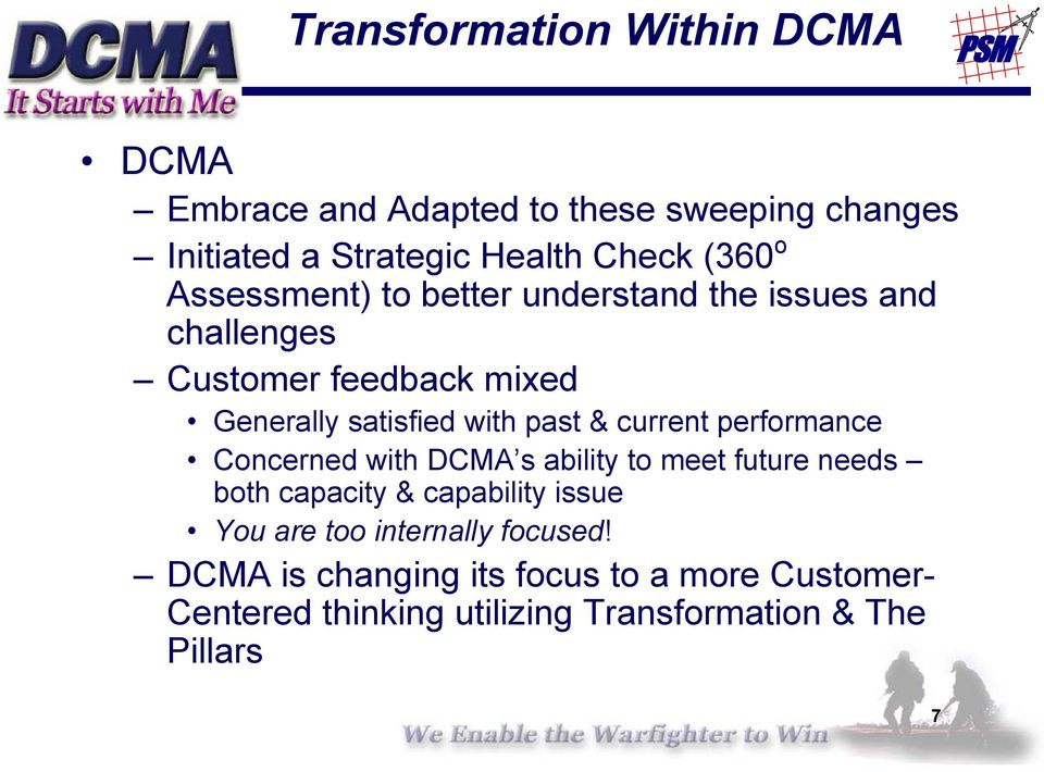 current performance Concerned with DCMA s ability to meet future needs both capacity & capability issue You are too