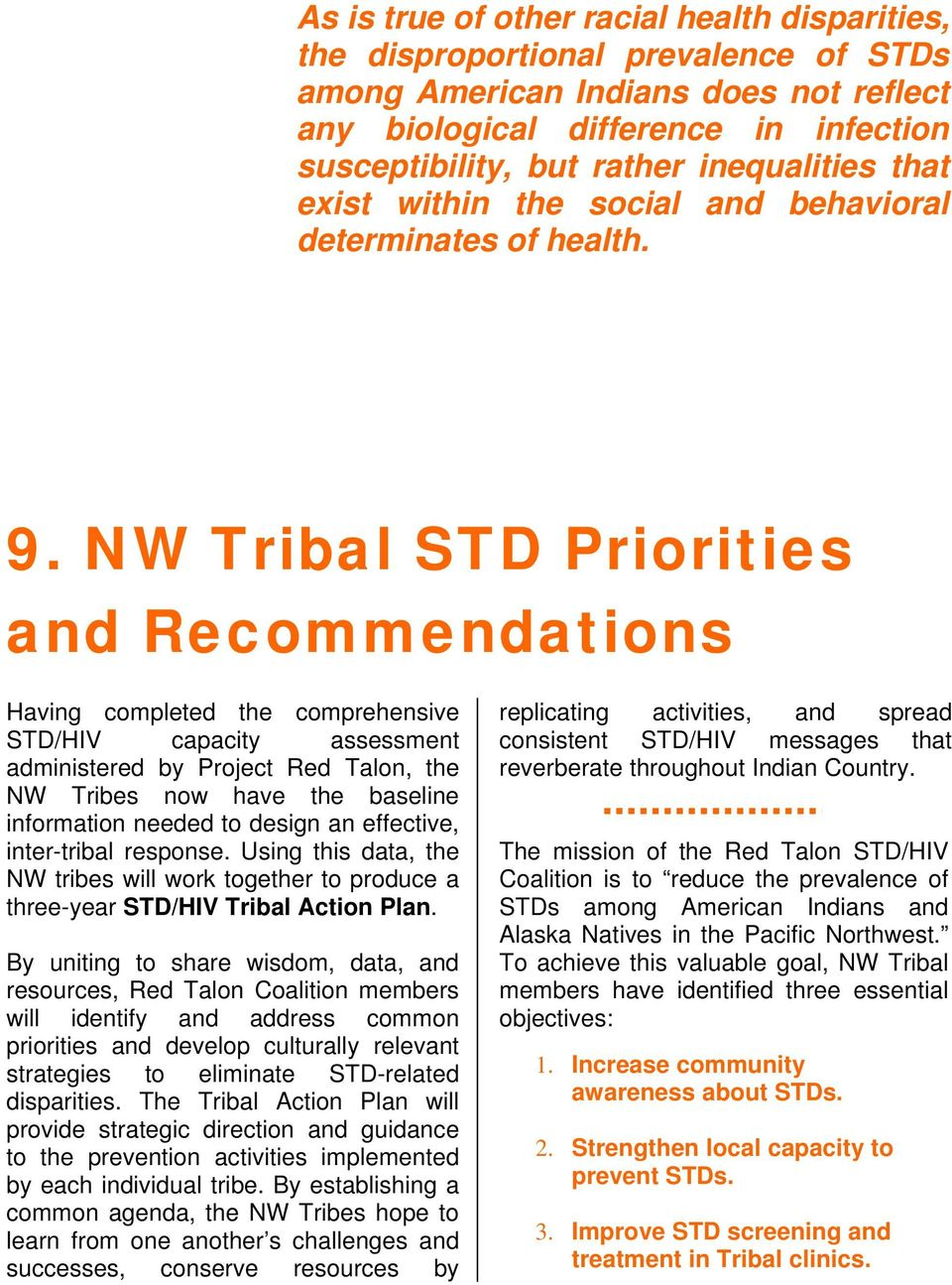 NW Tribal STD Priorities and Recommendations Having completed the comprehensive STD/HIV capacity assessment administered by Project Red Talon, the NW Tribes now have the baseline information needed