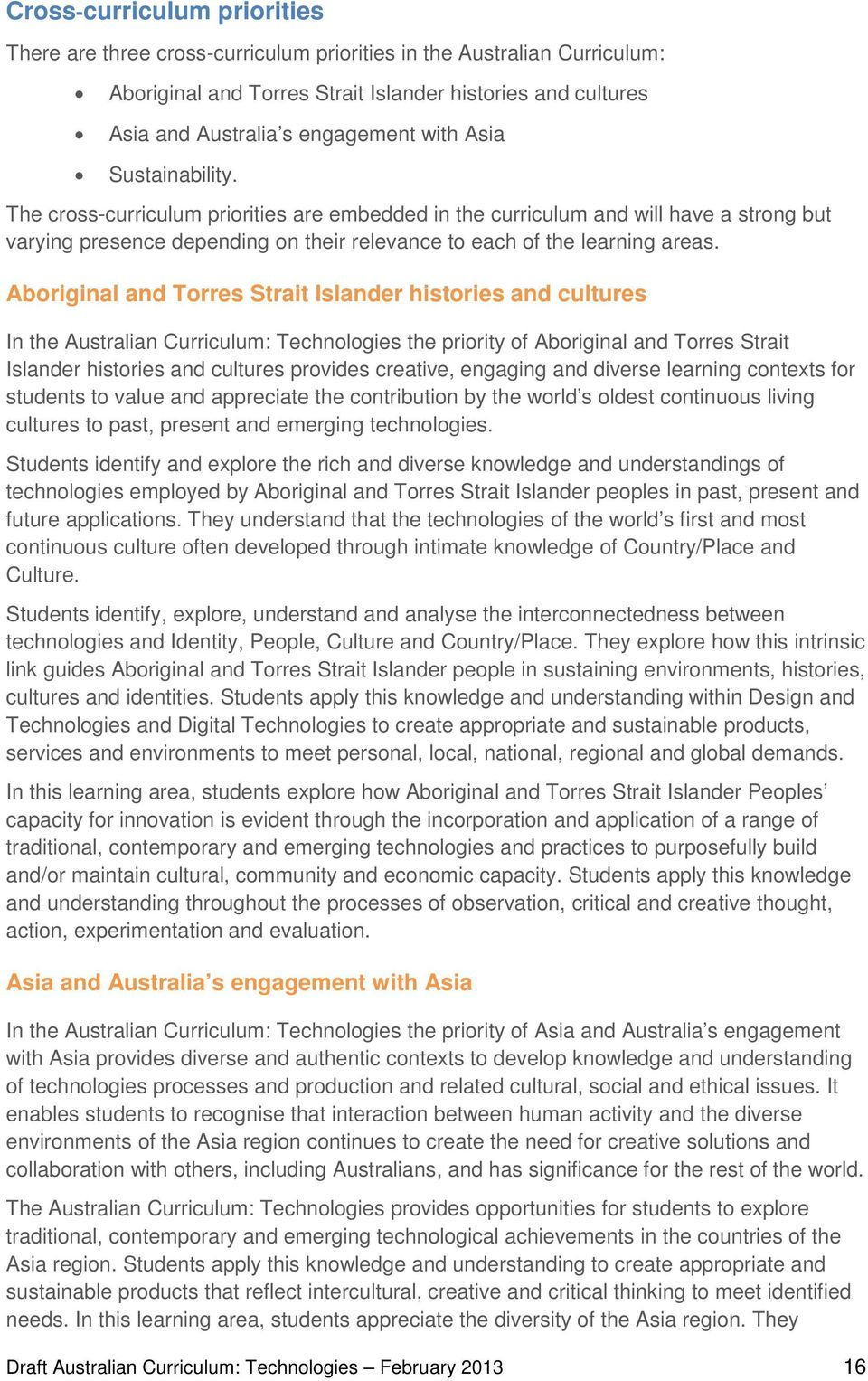 Aboriginal and Torres Strait Islander histories and cultures In the Australian Curriculum: Technologies the priority of Aboriginal and Torres Strait Islander histories and cultures provides creative,