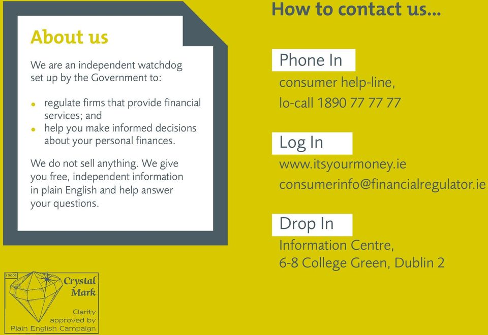 We give you free, independent information in plain English and help answer your questions. How to contact us.