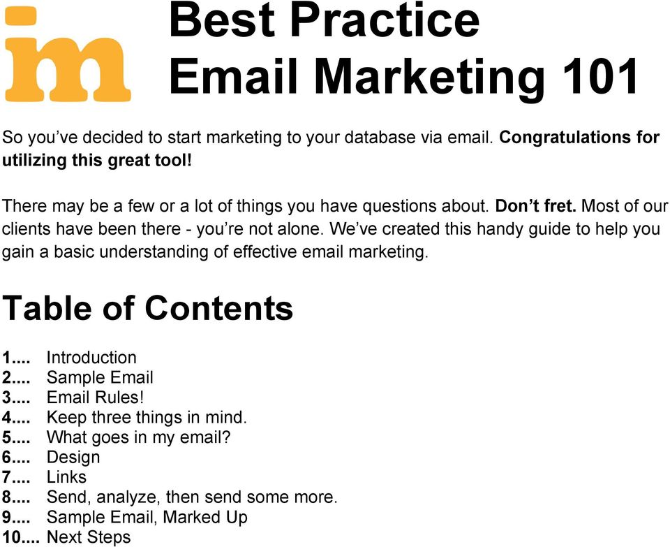 We ve created this handy guide to help you gain a basic understanding of effective email marketing. Table of Contents 1... Introduction 2... Sample Email 3.