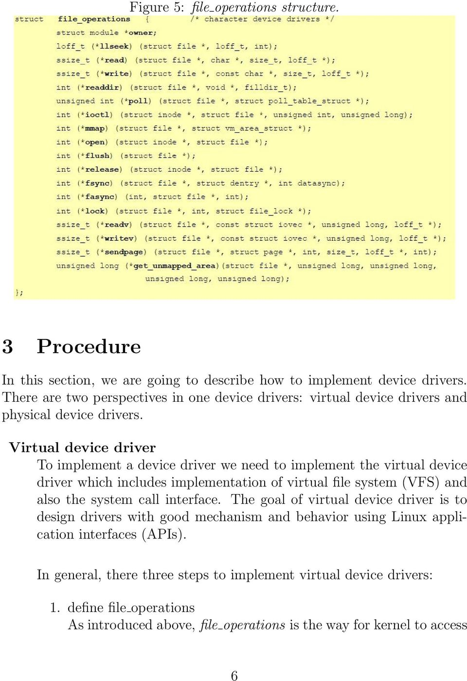 Virtual device driver To implement a device driver we need to implement the virtual device driver which includes implementation of virtual file system (VFS) and also the system