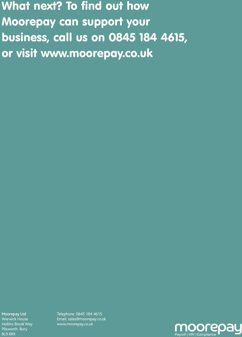 0845 184 4615, or visit www.moorepay.co.